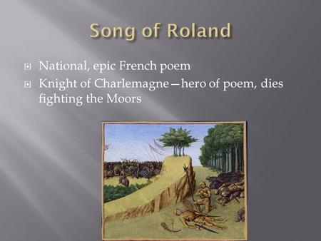  National, epic French poem  Knight of Charlemagne—hero of poem, dies fighting the Moors.