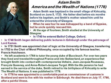 In 1748 Smith began delivering public lectures in Edinburgh under the patronage of Lord Kames. In 1751 Smith was appointed chair of logic at the University.