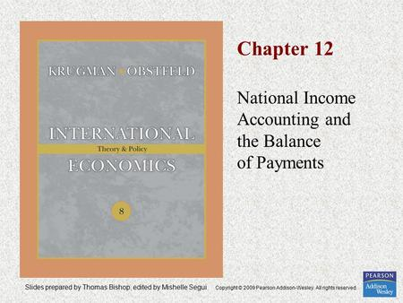 Slides prepared by Thomas Bishop, edited by Mishelle Segui Copyright © 2009 Pearson Addison-Wesley. All rights reserved. Chapter 12 National Income Accounting.