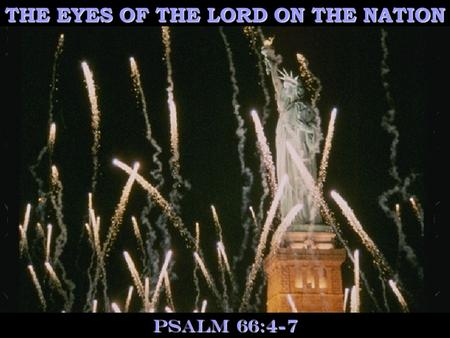 THE EYES OF THE LORD ON THE NATION Psalm 66:4-7.