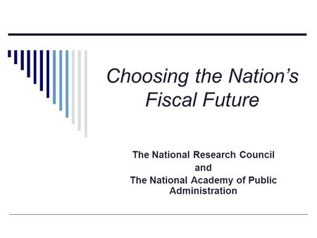 Choosing the Nation's Fiscal Future The National Research Council and The National Academy of Public Administration.