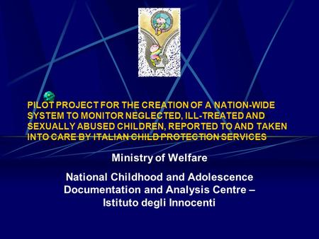 PILOT PROJECT FOR THE CREATION OF A NATION-WIDE SYSTEM TO MONITOR NEGLECTED, ILL-TREATED AND SEXUALLY ABUSED CHILDREN, REPORTED TO AND TAKEN INTO CARE.