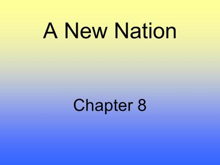 A New Nation Chapter 8. Washington Leads a New Nation Chapter 7 – 1.