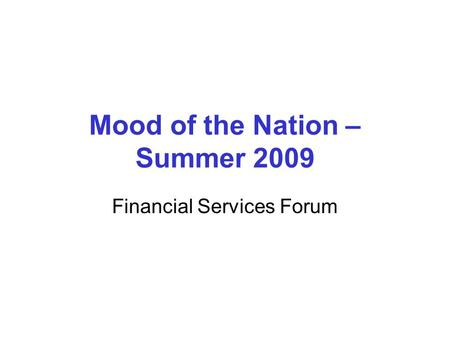 Mood of the Nation – Summer 2009 Financial Services Forum.