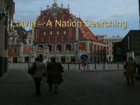Latvia – A Nation Searching. Having Recently Emerged From Communism This Eastern European Nation faces many struggles This Eastern European Nation faces.