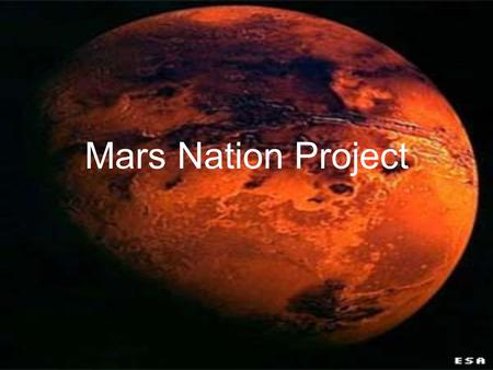 Mars Nation Project. Your Mission The United Nations, along with NASA is conducting a search for proposals to establish new states on the planet of Mars.