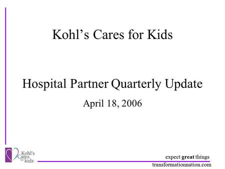 Expect great things transformationnation.com Kohl's Cares for Kids Hospital Partner Quarterly Update expect great things transformationnation.com April.