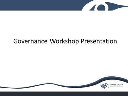 Governance Workshop Presentation. Workshop Overview Overall goals are to build knowledge and confidence in decision making, confirm roles and responsibilities,