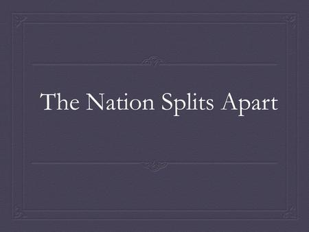 The Nation Splits Apart. Essential Question  What were the causes of the Civil War?
