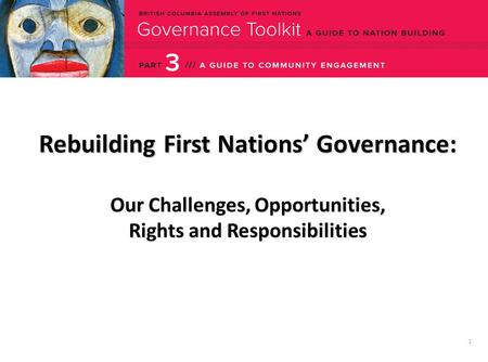 1 Rebuilding First Nations' Governance: Our Challenges, Opportunities, Rights and Responsibilities.