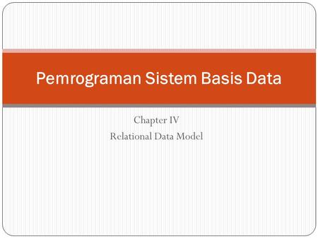 Chapter IV Relational Data Model Pemrograman Sistem Basis Data.