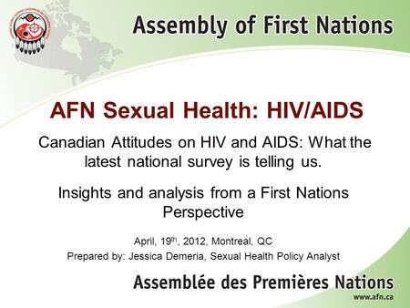 AFN Sexual Health: HIV/AIDS Canadian Attitudes on HIV and AIDS: What the latest national survey is telling us. Insights and analysis from a First Nations.