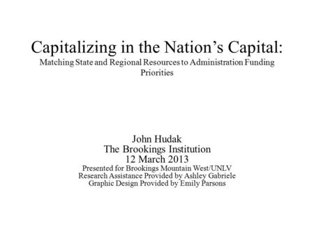 Capitalizing in the Nation's Capital: Matching State and Regional Resources to Administration Funding Priorities John Hudak The Brookings Institution 12.