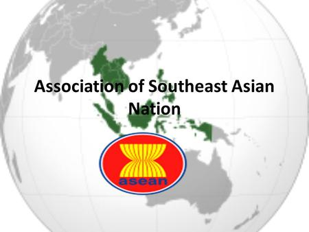 Association of Southeast Asian Nation. ASEAN The Association of Southeast Asian Nations (ASEAN) is a political and economic organization of ten countries.