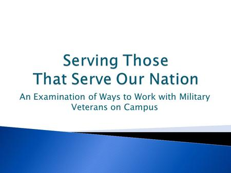 An Examination of Ways to Work with Military Veterans on Campus.