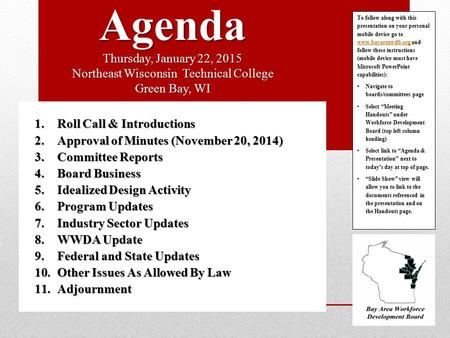 Agenda Thursday, January 22, 2015 Northeast Wisconsin Technical College Green Bay, WI 1.Roll Call & Introductions 2.Approval of Minutes (November 20, 2014)