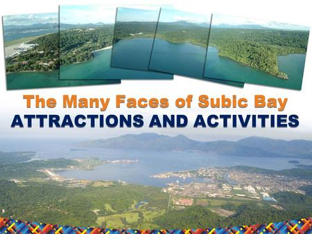 The Many Faces <strong>of</strong> Subic Bay ATTRACTIONS AND ACTIVITIES.