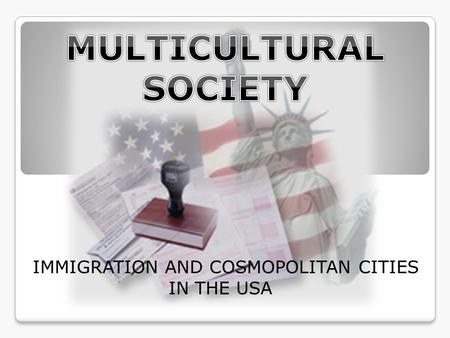 IMMIGRATION AND COSMOPOLITAN CITIES IN THE USA.