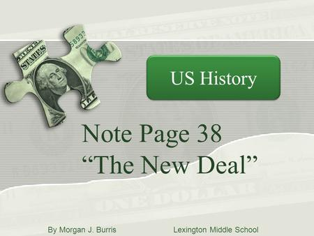 "Note Page 38 ""The New Deal"" US History By Morgan J. Burris Lexington Middle School."