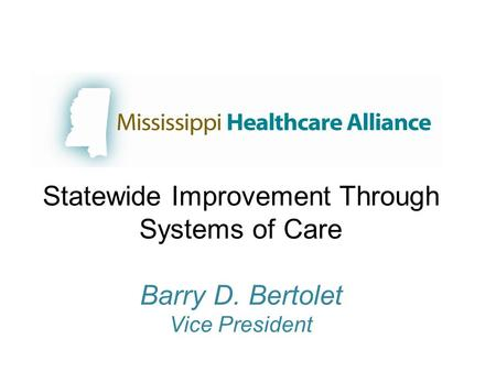 Statewide Improvement Through Systems of Care Barry D. Bertolet Vice President.