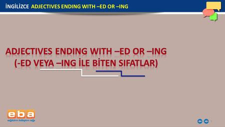 ADJECTIVES ENDING WITH –ED OR –ING (-ED VEYA –ING İLE BİTEN SIFATLAR)