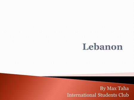By Max Taha International Students Club Lebanon is a small country located along the Eastern shore of the Mediterranean Sea Historically famous for its.