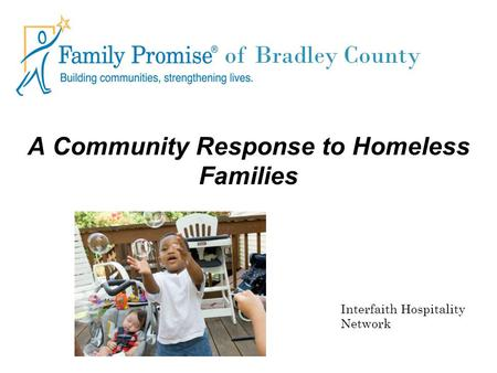 A Community Response to Homeless Families Interfaith Hospitality Network of Bradley County.