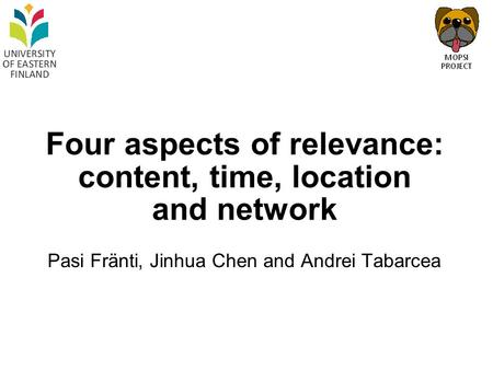 Four aspects of relevance: content, time, location and network Pasi Fränti, Jinhua Chen and Andrei Tabarcea.