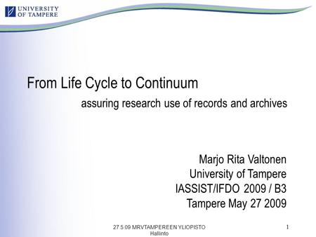 27.5.09 MRVTAMPEREEN YLIOPISTO Hallinto 1 Marjo Rita Valtonen University of Tampere IASSIST/IFDO 2009 / B3 Tampere May 27 2009 From Life Cycle to Continuum.