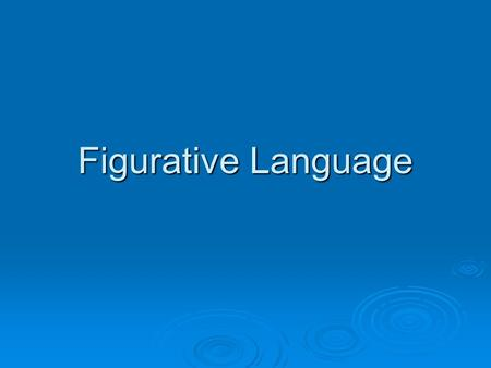 Figurative Language.  Figurative language is language used in writing to make it more expressive. It is not meant to be taken literally!  Some different.