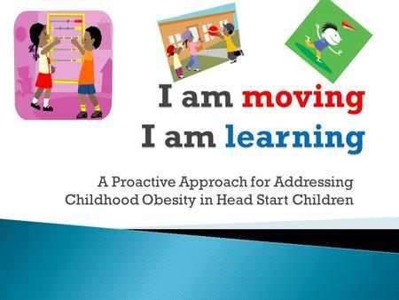 A Proactive Approach for Addressing Childhood Obesity in Head Start Children.