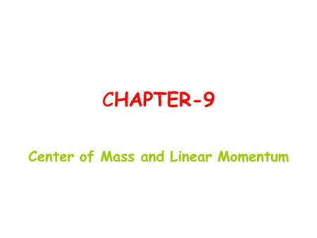 CHAPTER-9 Center of Mass and Linear Momentum. Ch 9-2 The Center of Mass  Center of mass (com) of a system of particles is required to describe the position.