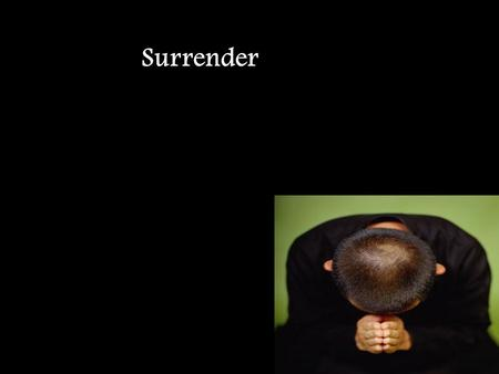 Surrender. And I surrender all to You And I surrender all to You.