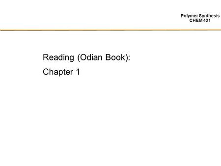 Polymer Synthesis CHEM 421 Reading (Odian Book): Chapter 1.
