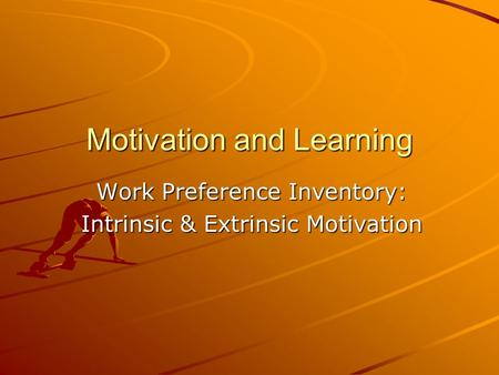 Motivation and Learning Work Preference Inventory: Intrinsic & Extrinsic Motivation.