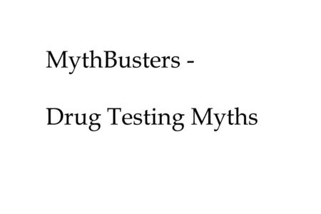 MythBusters - Drug Testing Myths