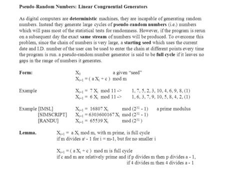 Pseudo-Random Numbers: Linear Congruential Generators As digital computers are deterministic machines, they are incapable of generating random numbers.