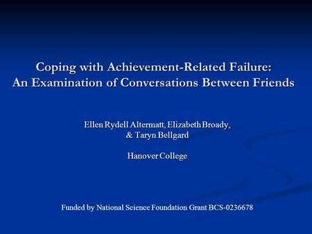 Coping with Achievement-Related Failure: An Examination of Conversations Between Friends Ellen Rydell Altermatt, Elizabeth Broady, & Taryn Bellgard Hanover.