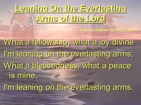 Leaning On the Everlasting Arms of the Lord