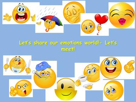 Let's share our emotions world!- Let's meet!. Łukasz A, 8 years old Hello! I like eating sweets, especially ice-cream. I'm sad when I can't watch TV.