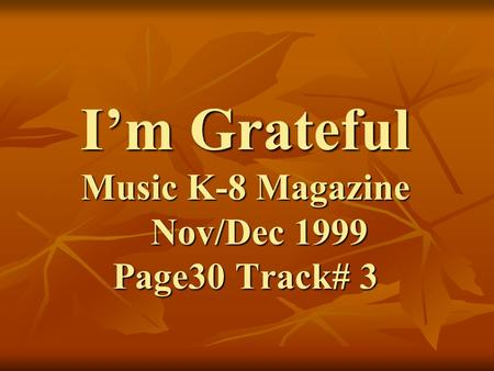 I'm Grateful Music K-8 Magazine Nov/Dec 1999 Page30 Track# 3 Grateful.