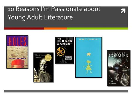  10 Reasons I'm Passionate about Young Adult Literature.