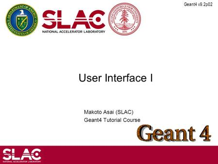 Geant4 v9.2p02 User Interface I Makoto Asai (SLAC) Geant4 Tutorial Course.