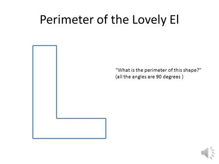 "Perimeter of the Lovely El ""What is the perimeter of this shape?"" (all the angles are 90 degrees )"