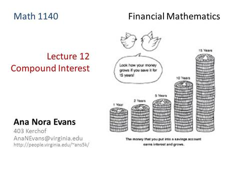 Lecture 12 Compound Interest Ana Nora Evans 403 Kerchof  Math 1140 Financial Mathematics.