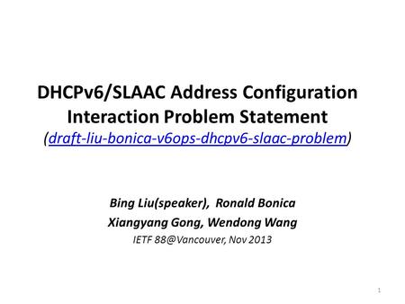 DHCPv6/SLAAC Address Configuration Interaction Problem Statement (draft-liu-bonica-v6ops-dhcpv6-slaac-problem)draft-liu-bonica-v6ops-dhcpv6-slaac-problem.