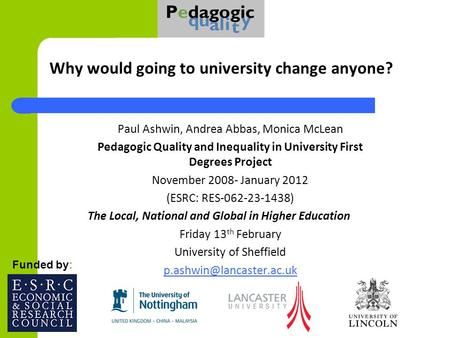 Why would going to university change anyone? Paul Ashwin, Andrea Abbas, Monica McLean Pedagogic Quality and Inequality in University First Degrees Project.