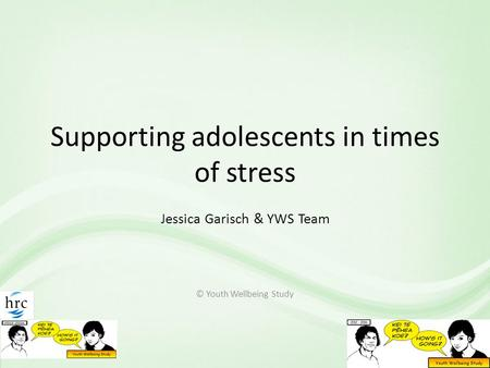 Supporting adolescents in times of stress Jessica Garisch & YWS Team © Youth Wellbeing Study.
