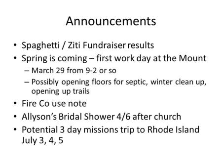 Announcements Spaghetti / Ziti Fundraiser results Spring is coming – first work day at the Mount – March 29 from 9-2 or so – Possibly opening floors for.