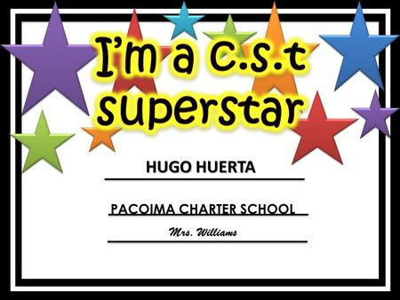 HUGO HUERTA PACOIMA CHARTER SCHOOL Mrs. Williams.